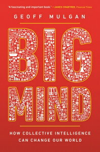 Big Mind: How Collective Intelligence Can Change Our World /]cgeoff Mulgan BIG MIND [ Geoff Mulgan ]