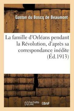 La Famille D'Orleans Pendant La Revolution, D'Apres Sa Correspondance Inedite FRE-FAMILLE DORLEANS PENDANT L (Histoire) [ Du Boscq de Beaumont-G ]