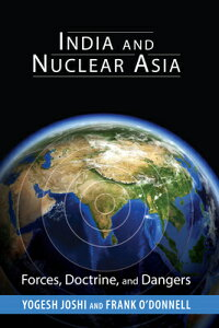 India and Nuclear Asia: Forces, Doctrine, and Dangers INDIA & NUCLEAR ASIA (South Asia in World Affairs) [ Yogesh Joshi ]