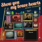 Show you my brave hearts (初回限定盤 CD+DVD) [ 宮崎歩 ]