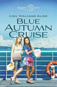 Blue Autumn Cruise BLUE AUTUMN CRUISE (Sisters in All Seasons) [ Lisa Williams Kline ]