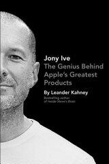 【送料無料】Jony Ive: The Genius Behind Apple's Greatest Products [ Leander Kahney ]