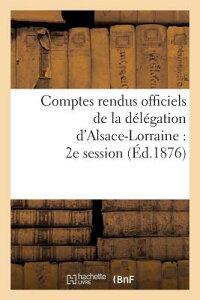 Comptes Rendus Officiels de la Delegation D'Alsace-Lorraine: 2e Session, Du 17 Mai Au 17 Juin 1876 FRE-COMPTES RENDUS OFFICIELS D (Sciences Sociales) [ Sans Auteur ]