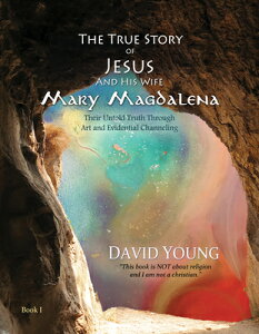 The True Story of Jesus and His Wife Mary Magdalena: Their Untold Truth Through Art and Evidential C TRUE STORY OF JESUS & HIS WIFE (True Story of Jesus and His Wife Mary Magdalena) [ David Young ]