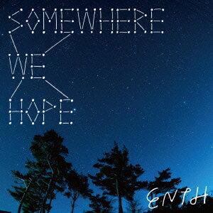 SOMEWHERE WE HOPE [ ENTH ]
