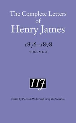 The Complete Letters of Henry James, 1876-1878: Volume 2 [ Henry James ]