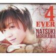 4 EVER [ NATSUKI MORIKAWA ]