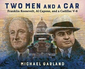 Two Men and a Car: Franklin Roosevelt, Al Capone, and a Cadillac V-8 2 MEN & A CAR [ Michael Garland ]