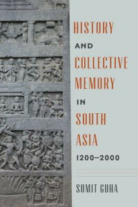 History and Collective Memory in South Asia, 1200-2000 HIST & COLLECTIVE MEMORY IN SO (Global South Asia) [ Sumit Guha ]