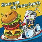 Show you my brave hearts [ 宮崎歩 ]