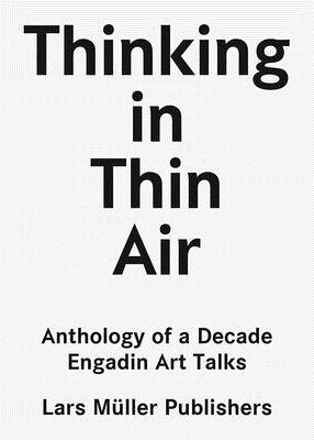 Thinking in Thin Air: Anthology of a Decade: Engadin Art Talks画像