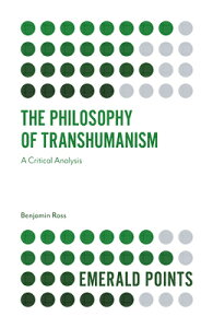 The Philosophy of Transhumanism: A Critical Analysis PHILOSOPHY OF TRANSHUMANISM (Emerald Points) [ Benjamin Ross ]