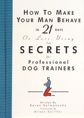 How to Make Your Man Behave in 21 Days or Less Using the Secrets of Professional Dog Trainers画像