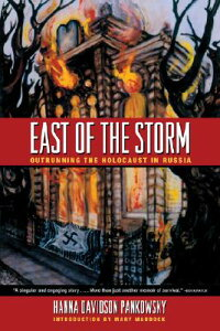 East of the Storm: Outrunning the Holocaust in Russia EAST OF THE STORM [ Hanna Davidson Pankowsky ]