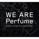 WE ARE Perfume -WORLD TOUR 3rd DOCUMENT【初回限定盤】 [ Perfume ]