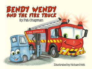Bendy Wendy and the Fire Truck BENDY WENDY & THE FIRE TRUCK [ Pat Chapman ]