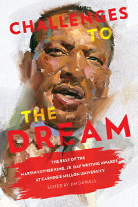 Challenges to the Dream: The Best of the Martin Luther King, Jr. Day Writing Awards at Carnegie Mell CHALLENGES TO THE DREAM [ Jim Daniels ]