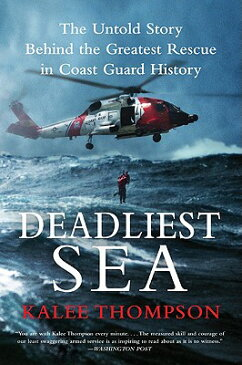 Deadliest Sea: The Untold Story Behind the Greatest Rescue in Coast Guard History DEADLIEST SEA [ Kalee Thompson ]