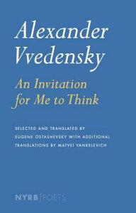 Alexander Vvedensky: An Invitation for Me to Think ALEXANDER VVEDENSKY (NYRB/Poets) [ Alexander Vvedensky ]