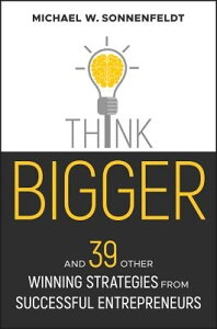 Think Bigger: And 39 Other Winning Strategies from Successful Entrepreneurs THINK BIGGER (Bloomberg) [ Michael W. Sonnenfeldt ]
