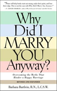 Why Did I Marry You Anyway?: Overcoming the Myths That Hinder a Happy Marriage WHY DID I MARRY YOU ANYWAY REV [ Barbara Bartlein ]
