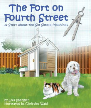 Fort on Fourth Street, The: A Story about the Six Simple Machines FORT ON 4TH STREET THE A STORY [ Lois Spangler ]