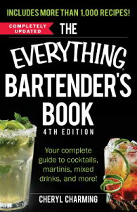 The Everything Bartender's Book: Your Complete Guide to Cocktails, Martinis, Mixed Drinks, and More! EVERYTHING BARTENDERS BK 4/E (Everything(r)) [ Cheryl Charming ]