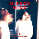 MIRROR MIND [ BALLOND'OR ]
