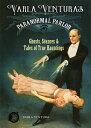 Varla Ventura's Paranormal Parlor: Ghosts, Seances, and Tales of True Hauntings VARLA VENTURAS PARANORMAL PARL [ Varla Ventura ]