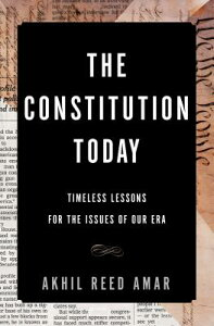 The Constitution Today: Timeless Lessons for the Issues of Our Era CONSTITUTION TODAY [ Akhil Reed Amar ]