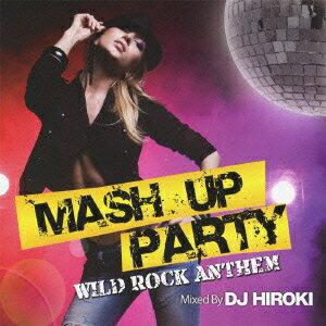 MASH UP PARTY -WILD ROCK ANTTHEM-Mixed by DJ HIROKI画像