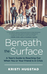 Beneath the Surface: A Teen's Guide to Reaching Out When You or Your Friend Is in Crisis BENEATH THE SURFACE [ Kristi Hugstad ]