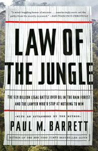 Law of the Jungle: The $19 Billion Legal Battle Over Oil in the Rain Forest and the Lawyer Who'd Sto LAW OF THE JUNGLE [ Paul M. Barrett ]