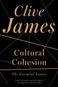 Cultural Cohesion: The Essential Essays, 1968-2002 CULTURAL COHESION [ Clive James ]