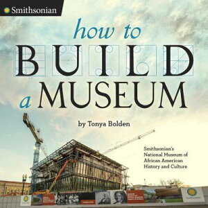 How to Build a Museum: Smithsonian's National Museum of African American History and Culture HT BUILD A MUSEUM (Smithsonian) [ Tonya Bolden ]