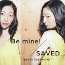 Be mine!/SAVED.!(初回限定 世界征服盤) [ 坂本真綾 ]