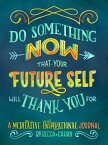 Do Something Now That Your Future Self Will Thank You for: A Meditative and Inspirational Journal DO SOMETHING NOW THAT YOUR FUT [ Becca Cahan ]