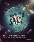 How to Live in Space: Everything You Need to Know for the Not-So-Distant Future HT LIVE IN SPACE [ Colin Stuart ]
