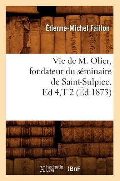 Vie de M. Olier, Fondateur Du Seminaire de Saint-Sulpice. Ed 4, T 2 (Ed.1873) FRE-VIE DE M OLIER FONDATEUR D (Histoire) [ Faillon E. M. ]