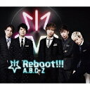 Reboot!!! (初回限定5周年Best盤 CD+2DVD) [ A.B.C-Z ]