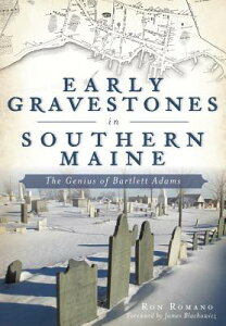 Early Gravestones in Southern Maine: The Genius of Bartlett Adams EARLY GRAVESTONES IN SOUTHERN [ Ron Romano ]