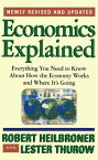 Economics Explained: Everything You Need to Know about How the Economy Works and Where It's Going ECONOMICS EXPLAINED 4/E [ Robert L. Heilbroner ]