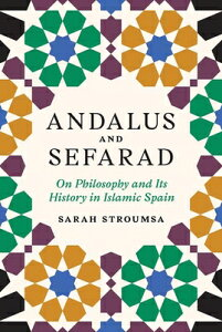 Andalus and Sefarad: On Philosophy and Its History in Islamic Spain ANDALUS & SEFARAD (Jews, Christians, and Muslims from the Ancient to the Modern) [ Sarah Stroumsa ]