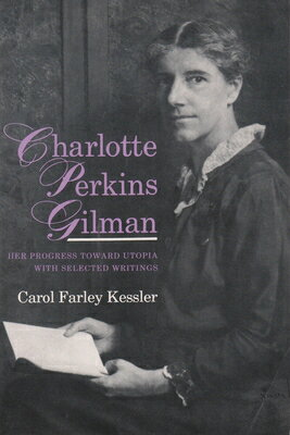 Charlotte Perkins Gilman: Her Progress Toward Utopia, with Selected Writings画像
