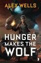 Hunger Makes the Wolf HUNGER MAKES THE WOLF (Ghost Wolves) [ Alex Wells ]