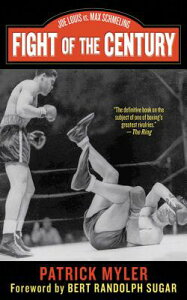 Fight of the Century: Joe Louis vs. Max Schmeling FIGHT OF THE CENTURY [ Patrick Myler ]