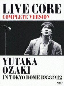 【楽天ブックスならいつでも送料無料】LIVE CORE 完全版 〜YUTAKA OZAKI IN TOKYO DOME...