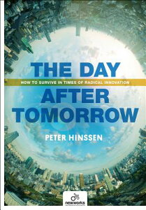 The Day After Tomorrow: How to Survive in Times of Radical Innovation DAY AFTER TOMORROW [ Peter Hinssen ]
