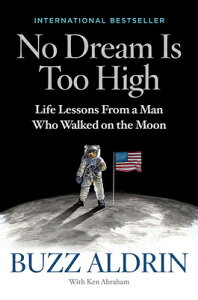 No Dream Is Too High: Life Lessons from a Man Who Walked on the Moon NO DREAM IS TOO HIGH [ Buzz Aldrin ]