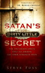 Satan's Dirty Little Secret: The Two Demon Spirits That All Demons Get Their Strength from SATANS DIRTY LITTLE SECRET [ Steve Foss ]
